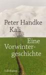 Kali: Eine Vorwintergeschichte - Peter Handke