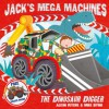 Jack's Mega Machines: The Dinosaur Digger - Alison Ritchie, Mike Byrne