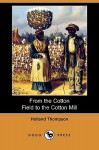 From the Cotton Field to the Cotton Mill (Dodo Press) - Holland Thompson