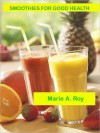 Smoothies for Good Health - Marie Roy