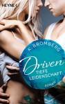Driven. Tiefe Leidenschaft: Band 5 - Roman (Driven-Serie) - K. Bromberg, Kerstin Winter