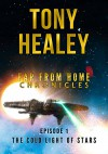 The Cold Light Of Stars (Far From Home Chronicles Book 1) - Tony Healey
