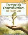Therapeutic Communications for Health Care - Carol D. Tamparo, Wilburta Q. Lindh
