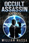 Occult Assassin: Ice God (Occult Assassin #0) - William Massa