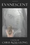 Evanescent: A Novel - Chris Ross Leong