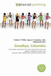 Goodbye, Columbia - Agnes F. Vandome, John McBrewster, Sam B Miller II