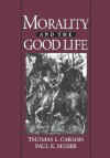 Morality and the Good Life - Thomas L. Carson, Paul K. Moser