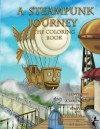 A Steampunk Journey: A Coloring Book - Peter J Wacks, A V Schilt, J Zoe Frasure