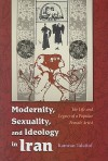Modernity, Sexuality, and Ideology in Iran: The Life and Legacy of a Popular Female Artist - Kamran Talattof