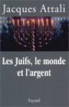 Les juifs, le monde et l'argent - Jacques Attali