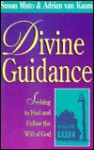 Divine Guidance: Seeking to Find and Follow the Will of God - Susan Muto, Adrian van Kaam