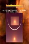 LOS EXTRATERRESTRES VOLVERÁN A LA TIERRA EN EL 2022 (Spanish Edition) - Maximillien de Lafayette