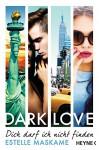 DARK LOVE - Dich darf ich nicht finden: Roman (DARK-LOVE-Serie 2) - Estelle Maskame, Bettina Spangler