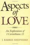 Aspects of Love: An Exploration of 1 Corinthians 13 - J. Barrie Shepherd