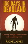 100 Days in Deadland (Deadland Saga) - Rachel Aukes