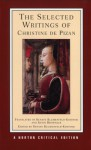 The Selected Writings of Christine de Pizan (Norton Critical Editions) - Christine de Pizan, Renate Blumenfeld-Kosinski