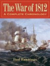 The War of 1812: A Complete Chronology with Biographies of 63 General Officers - Bud Hannings