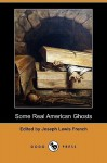 Some Real American Ghosts (Dodo Press) - Joseph Lewis French