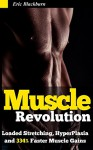 """Muscle Building Revolution: Loaded stretches & 334% Faster Muscle Growth: Uncovering the scientific secret behind the """"Greatest Muscle Gains Ever Recorded in any Animal or Human Study"""" - Eric Blackburn"""