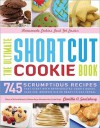 The Ultimate Shortcut Cookie Book: 745 Scrumptious Recipes That Start With Refrigerated Cookie Dough, Cake Mix, Brownie Mix, or Ready-to-Eat Cereal - Camilla V. Saulsbury