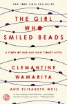 The Girl Who Smiled Beads - Elizabeth Weil, Clemantine Wamariya