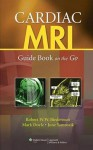 Cardiac MRI: Guide Book on the Go - Robert W Biederman, Mark Doyle, June Yamrozik