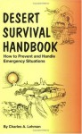 Desert Survival Handbook : How to Prevent and Handle Emergency Situations - Charles A. Lehman, Diane M. Fessler, Dennis Smith