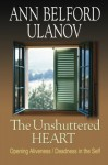 The Unshuttered Heart: Opening Aliveness/Deadness in the Self - Ann Belford Ulanov