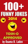 100+ Funny Jokes (2014): 100% Funny Guarantee (TOSH-O Approved) - Osama bin Laden, Lord Original Buttersworth, Lord Bitch, Tosh O, Jack MeOff