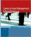 Careers in Asset Management & Retail Brokerage, 2005 Edition: Wetfeet Insider Guide - Wetfeet.Com