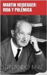 Martin Heidegger: vida y polémica - Fernando Báez
