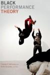 Black Performance Theory - Thomas DeFrantz, Anita Gonzalez