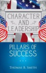 Character and Leadership Pillars of Success - Thomas B. Smith