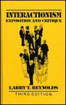 Interactionism: Exposition and Critique - Larry T. Reynolds