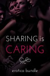 Sharing is Caring (6 Steamy Shorts): A Sexy Variety Bundle - Rowena, Jamie Klaire, Sylvia Redmond, Lacey St. Claire, Ivana Shaft
