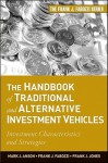The Handbook of Traditional and Alternative Investment Vehicles: Investment Characteristics and Strategies - Mark J.P. Anson, Frank J. Fabozzi, Frank J. Jones