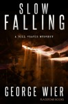 Slow Falling (The Bill Travis Mysteries Book 6) - George Wier