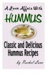 A Love Affair With Hummus: Classic and Delicious Hummus Recipes: Love Affair With Food: 1 - Rachel Lane