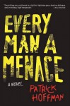 Every Man a Menace: A Novel - Patrick Hoffman