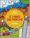 Il libro dei perché - Mondo - Gianni Rodari, Raffaella Bolaffio