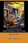On The King's Service: Inward Glimpses Of Men At Arms (Dodo Press) - Innes Logan