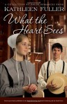 What the Heart Sees: A Collection of Amish Romances - Kathleen Fuller