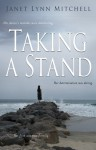Taking A Stand: Her Doctor's Mistakes Were Debilitating. Her Determination Was Daring. Her Faith Was Transforming. - Janet Lynn Mitchell