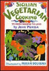 Sicilian Vegetarian Cooking: 99 More Recipes to Love - John Penza