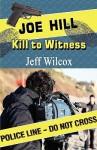 Joe Hill: Kill to Witness - Jeff Wilcox