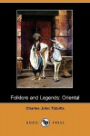 Folklore and Legends: Oriental (Dodo Press) - Charles John Tibbitts