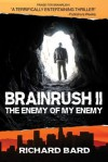 BRAINRUSH II, The Enemy of My Enemy (Book Two) - Richard Bard
