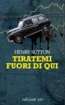 Tiratemi fuori di qui - Henry Sutton, Nello Giugliano