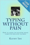 Typing without Pain: How to avoid (or recover from) computer-related injuries (Volume 3) - Kathy Ide