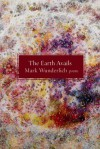 The Earth Avails: Poems - Mark Wunderlich